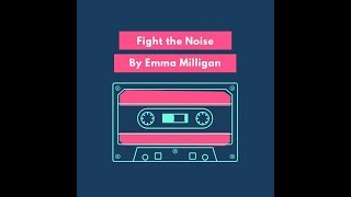 Fight the Noise Original Song by Emma Milligan