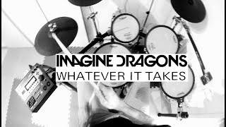 [Drum Cover] Imagine Dragons - Whatever It Takes (HD 1080p)