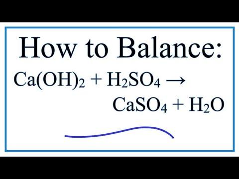 How To Balance Ca(OH)2 + H2SO4 = CaSO4 + H2O (Calcium Hydroxide Plus Sulfuric Acid)