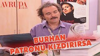 Patronu Kızdırınca Tüm İşler Burhan'a Kalıyor - Avrupa Yakası