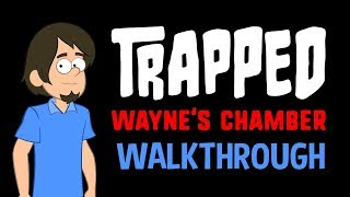 Trapped: Wayne's Chamber - Walkthrough