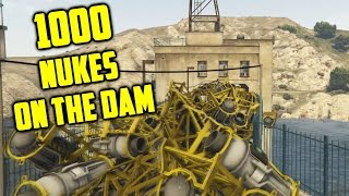 1000 nukes on the dam gta 5 breaking the dam theory