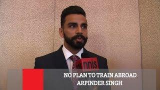 No Plan To Train Abroad- Arpinder Singh