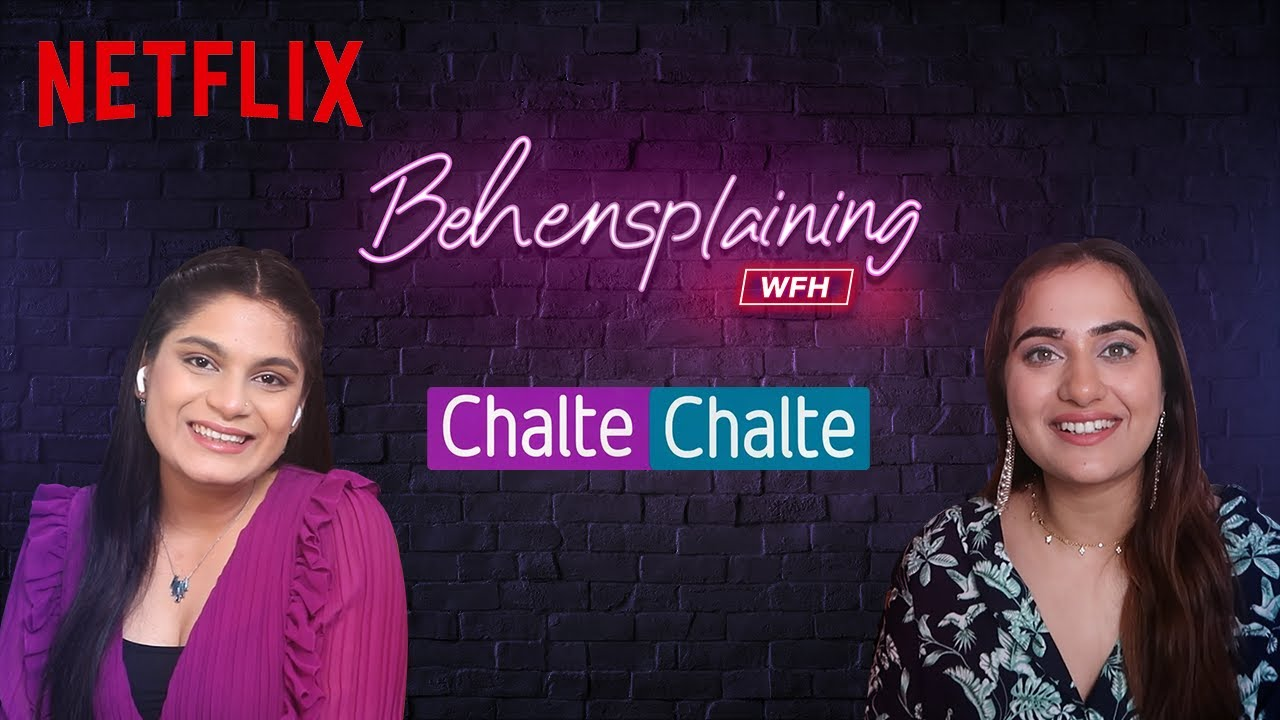 Behensplaining | Srishti Dixit & Kusha Kapila review Chalte Chalte | Netflix India