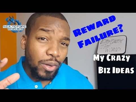 Time To Reward Failure | Crazy Business Ideas