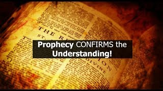 Prophecy CONFIRMS the Understanding!