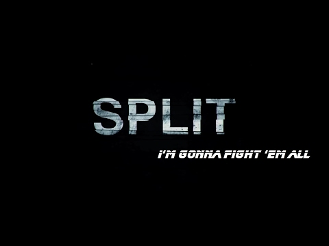 Split || I'm gonna fight 'em all