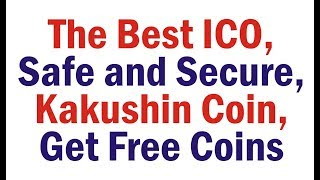 The Best ICO, Safe and Secure, Kakushin Coin, KKN, Free Coins, Turn $10 to A Fortune, Kakushin Token