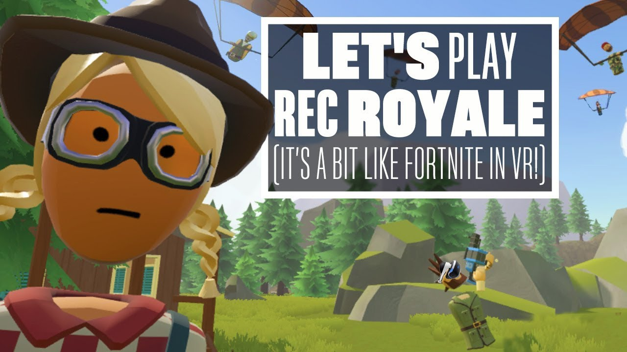 Let's Play Rec Royale - IT'S A BIT LIKE FORTNITE IN VR!