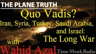 Wahid Azal  ~  Quo Vadis? The Long War: Iran, Syria, ...  ~  The Plane Truth PTS3141