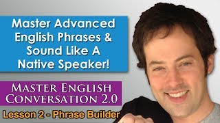 Advanced English Phrases 1 - Pronunciation - English Fluency Bits - Master English Conversation 2.0(http://www.englishanyone.com/speak-fluent-english-confidently-in-6-months/ Start expressing yourself clearly and confidently in English today with our complete ..., 2013-11-02T17:04:44.000Z)