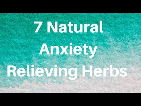 7 Natural Anxiety Relieving Herbs