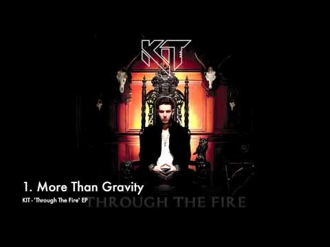 "KIT - ""More Than Gravity"" [Through The Fire EP]"