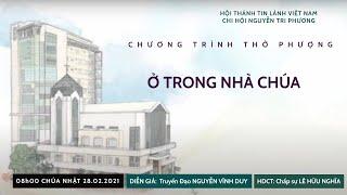 HTTL NGUYỄN TRI PHƯƠNG - Chương trình thờ phượng Chúa - 28/02/2021
