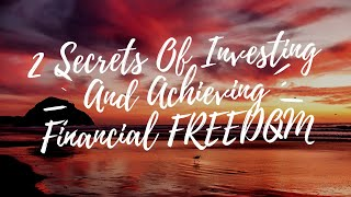 Secrets To Investing And Achieving Financial Freedom