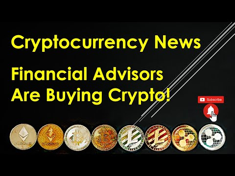 Cryptocurrency News Financial Advisors Are Buying Crypto!