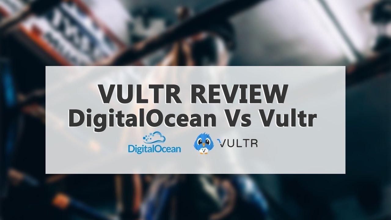 Vultr Review - DigitalOcean vs Vultr Cloud VPS Hosting