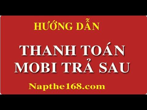 Video Hướng Dẫn Thanh Toán Mobi Trả Sau Napthe168com
