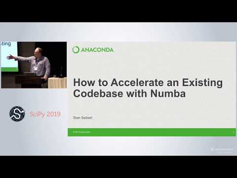 How To Accelerate An Existing Codebase With Numba | SciPy 2019 | Siu Kwan Lam, Stanley Seibert