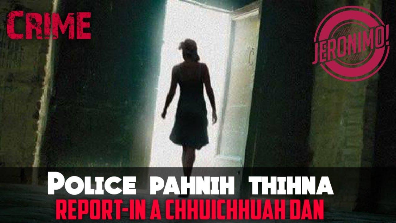 Download Crime- |Reporter atangin  Investigator| Police Pahnih Thih Dan Lungchhiatthlak!