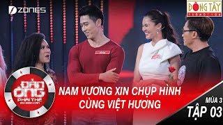 Đàn Ông Phải Thế Mùa 3 | Tập 4: Việt Hương được Nam Vương Xin chụp hình