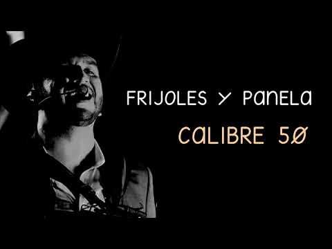 FRIJOLES Y PANELA (LETRA) - CALIBRE 50