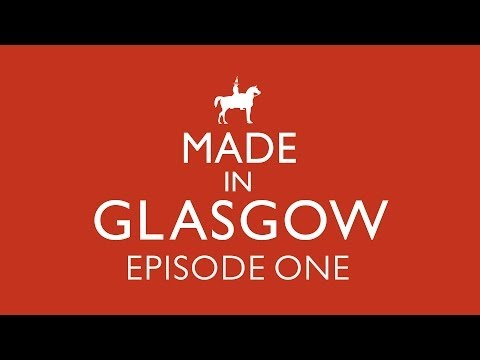Made in Glasgow : Episode One