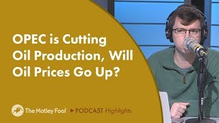 OPEC is Cutting Oil Production, Will Oil Prices Go Up?