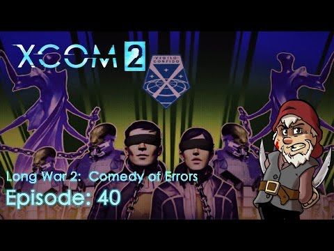 Perfidious Pete Plays XCOM 2: The Long War 2 – Comedy of Errors [Episode 40]