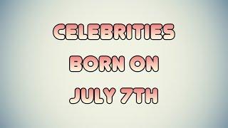 Celebrities born on July 7th