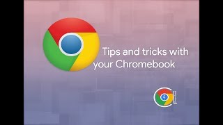 Tips and tricks with your Chromebook