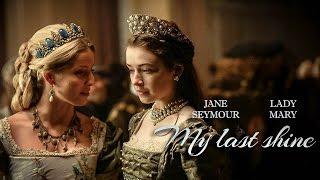 My last shine | Jane Seymour & Lady Mary [Tudors]