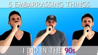 5 embarrassing things i did in the 90s