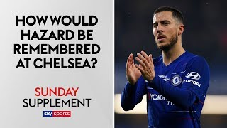 How would Eden Hazard be remembered if he were to leave Chelsea? | Sunday Supplement | Full Show