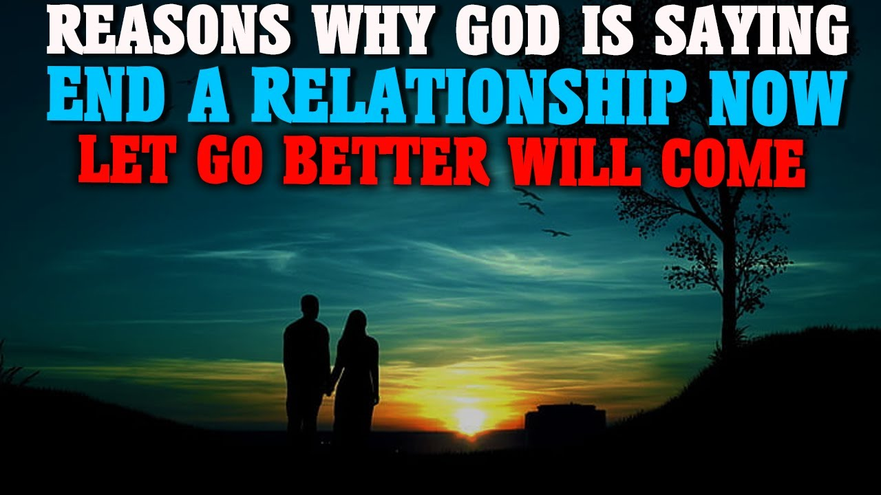 REASONS WHY GOD IS TELLING YOU TO END A RELATIONSHIP