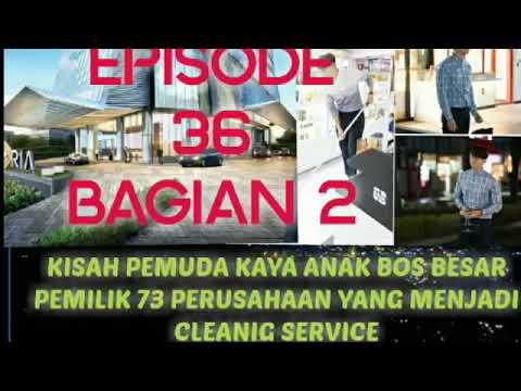 KISAH PEMUDA KAYA YANG JADI CLEANING SERVICE,EPISODE 36 PART 2