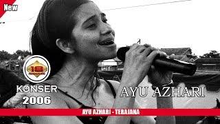 "AYU AZHARI DANGDUT KOPLO - ""TERAJANA"" LIVE KONSER LAMPUNG 2006"
