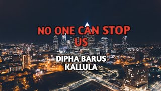 Dipha Barus - No One Can Stop Us (Lyrics) Feat. Kallula