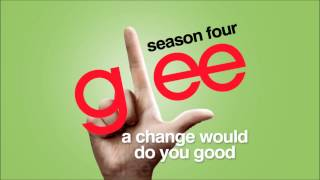 A Change Would Do You Good - Glee [HD Full Studio]