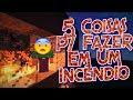 5 COISAS IDIOTAS PARA FAZER EM UM INCÊNDIO !!!