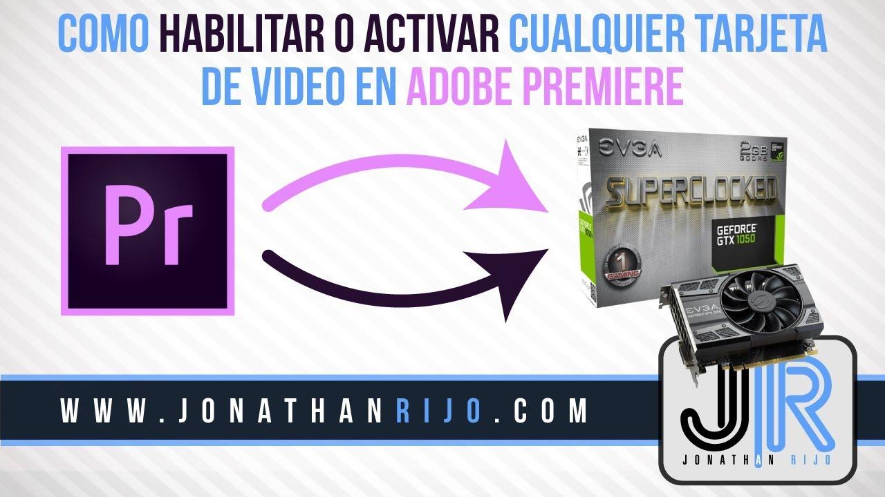 Como Habilitar O Activar Cualquier Tarjeta De Video En Adobe Premiere 2018 Youtube