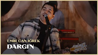 Emir Can İğrek - Dargın (Live Session)
