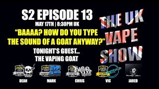 The UK Vape Show S2 Episode 13 ► Baaaaaa? What does a Goat do?  - with The Vaping Goat