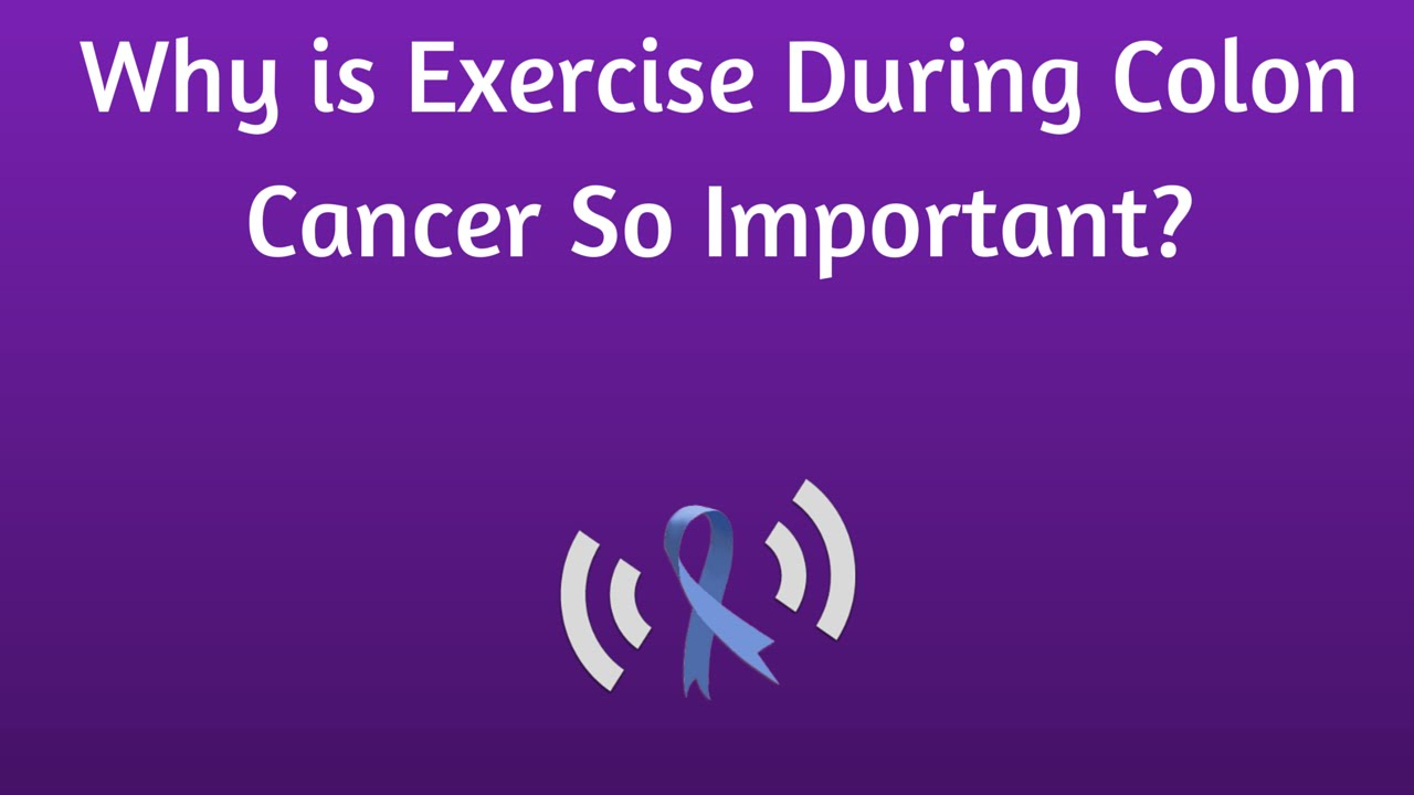 Why Is Exercise Important During Colon Cancer Treatment Youtube