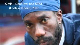 Sizzla - Dont Ever Bad Mind (Endless Riddim) 2007