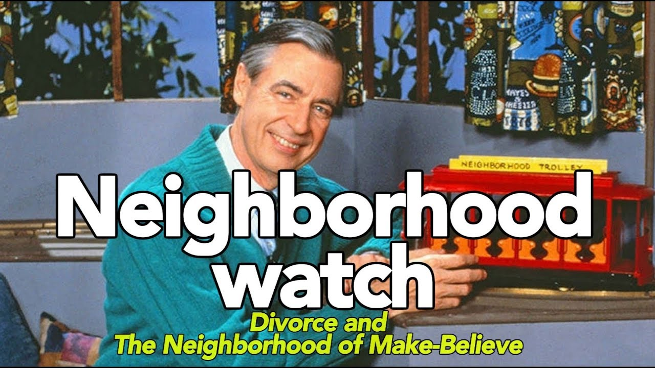 Mr Rogers Neighborhood Watch Divorce And The Neighborhood Of Make Believe Youtube