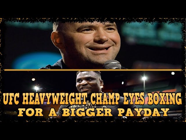 UFC HEAVYWEIGHT CHAMP EYES BOXING FOR A BIGGER PAYDAY