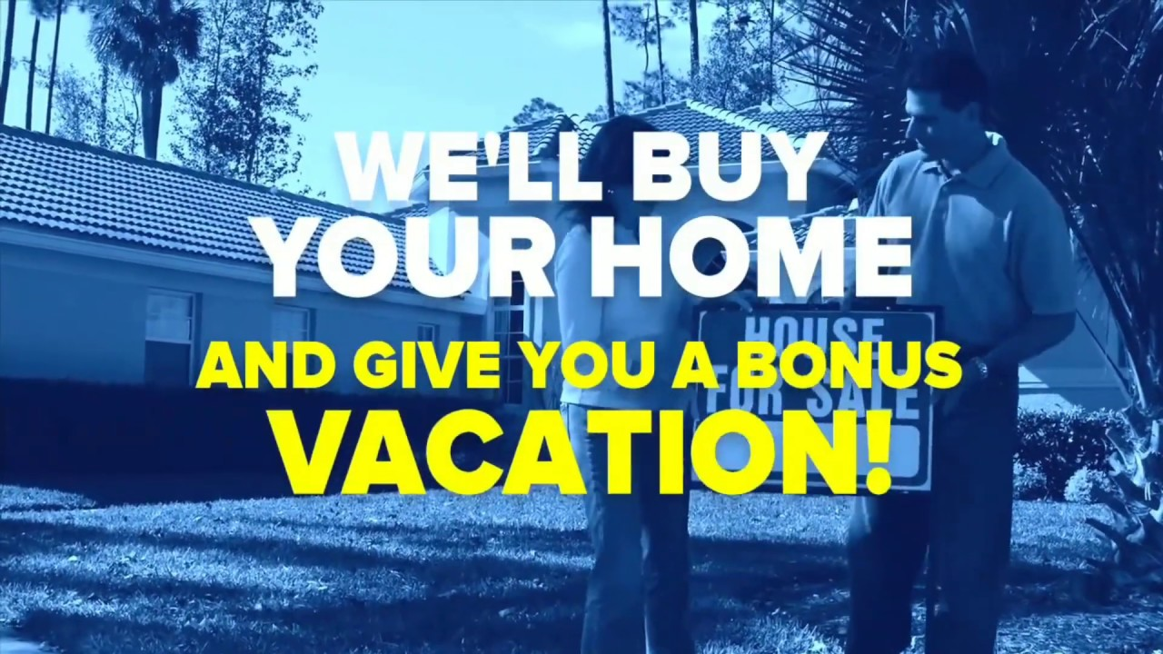 WE'LL BUY YOUR HOME AND GIVE YOU A BONUS VACATION!