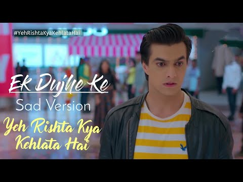 Ek Duje Ke Sad Version Song | YRKKH New Song | Kaira |Shivangi Joshi & Mohsin Khan
