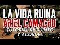La Vida Ruina - Ariel Camacho - Tutorial - REQUINTO - ACORDES - Como tocar en Guitarra